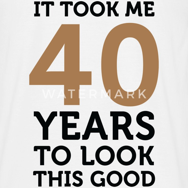 40 Years To Look Good 1 (dd)++ Camisetas - Camiseta hombre