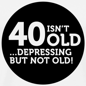 40 Is Depressing Not Old 1 (1c)++ Sacs - T-shirt Premium Homme