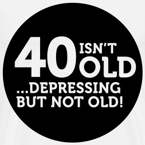 40 Is Depressing Not Old 1 (1c)++  Aprons - Men's Premium T-Shirt