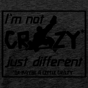I'm Not Crazy Just Different Hoodies & Sweatshirts - Men's Premium T-Shirt