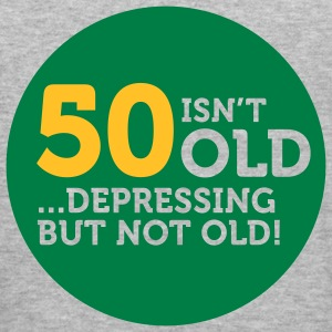 50 Is Depressing Not Old 1 (2c)++ Sweatshirts - Tee shirt près du corps Homme