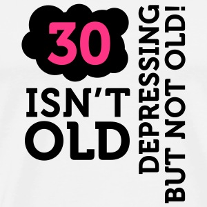 30 Is Depressing Not Old 2 (2c)++ Bags  - Men's Premium T-Shirt