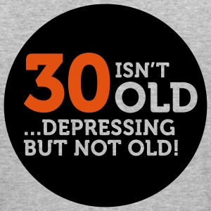 30 Is Depressing Not Old 1 (2c)++ Sweatshirts - Herre Slim Fit T-Shirt