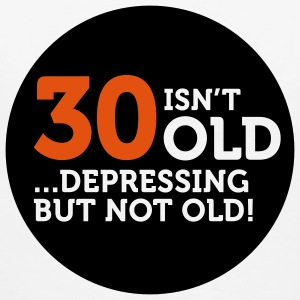 30 Is Depressing Not Old 1 (2c)++ Sacs - T-shirt Premium Homme