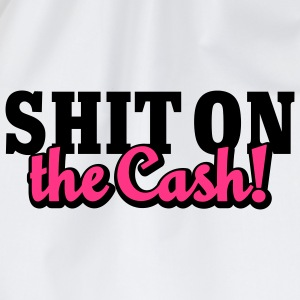 Shit on the Cash | Scheiß auf das Geld T-Shirts - Turnbeutel