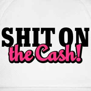 Shit on the Cash | Scheiß auf das Geld T-Shirts - Baseballkappe