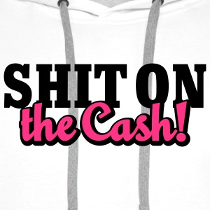 Shit on the Cash | Scheiß auf das Geld T-Shirts - Bluza męska Premium z kapturem