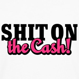 Shit on the Cash | Scheiß auf das Geld T-Shirts - Men's Premium Longsleeve Shirt