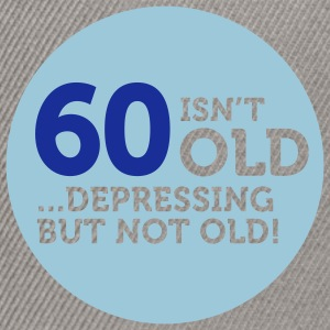 60 Is Depressing Not Old 1 (2c)++ Sudadera - Gorra Snapback