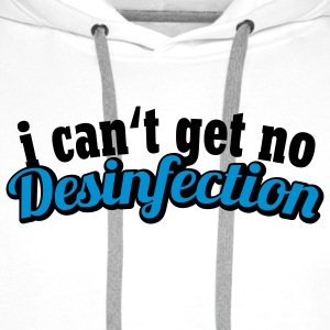 I can't get no Desinfection | H1N1 | Virus | EHEC T-Shirts - Mannen Premium hoodie