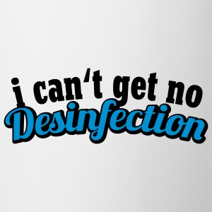 I can't get no Desinfection | H1N1 | Virus | EHEC T-Shirts - Tazza