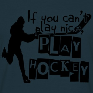 If You Can't Play Nice, Play Hockey Hoodies & Sweatshirts - Men's T-Shirt
