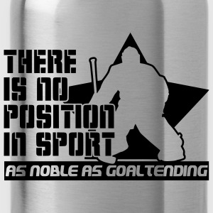 There is No Position in Sport As Noble As Goaltending Kids' Tops - Water Bottle