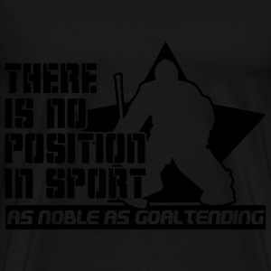 There is No Position in Sport As Noble As Goaltending Kids' Tops - Men's Premium T-Shirt