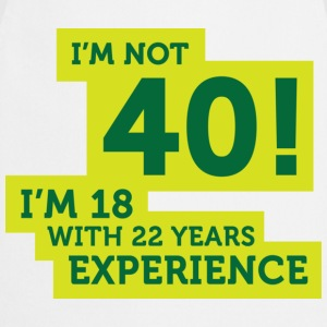 Im Not 40 Im 18 With 22 Years Of Experience (DD)++ T-shirt - Grembiule da cucina