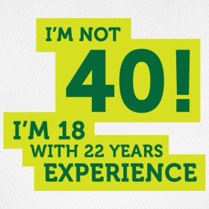 Im Not 40 Im 18 With 22 Years Of Experience (DD)++ T-shirts - Baseballcap