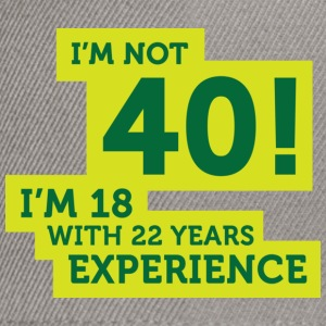 Im Not 40 Im 18 With 22 Years Of Experience (DD)++ Sudadera - Gorra Snapback