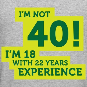 Im Not 40 Im 18 With 22 Years Of Experience (DD)++ Pullover - Maglietta aderente da uomo