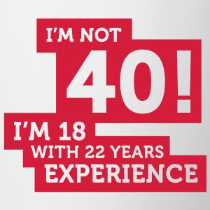 Im Not 40 Im 18 With 22 Years Of Experience (1c)++ T-shirt - Tazza