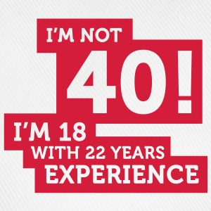 Im Not 40 Im 18 With 22 Years Of Experience (1c)++ Tabliers - Casquette classique