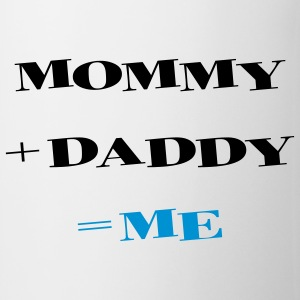 Mommy + Daddy = Me Accessoires - Tasse