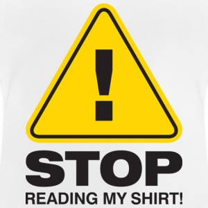 Stop Reading My Shirt 2 (dd)++ Kids' Shirts - Baby T-Shirt