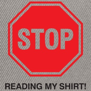 Stop Reading My Shirt 1 (dd)++ Sweatshirts - Snapback Cap