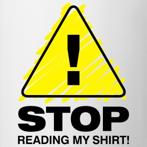 Stop Reading My Shirt 3 (2c)++ Tassen - Mok
