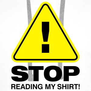 Stop Reading My Shirt 2 (2c)++ Kinder shirts - Mannen Premium hoodie
