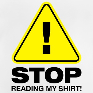 Stop Reading My Shirt 2 (2c)++ Kids' Shirts - Baby T-Shirt