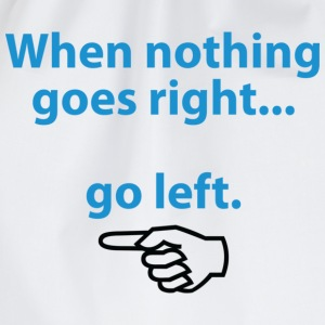 When Nothing Goes Right 1 (dd)++ T-Shirts - Turnbeutel