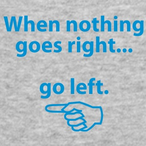 When Nothing Goes Right 1 (1c)++ Sweatshirts - Herre Slim Fit T-Shirt