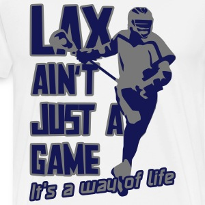 Lax Ain't Just A Game, It's A Way Of Life Hoodies & Sweatshirts - Men's Premium T-Shirt