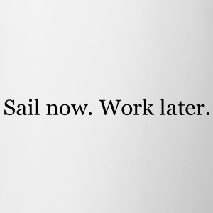 Sail now. Work later. T-Shirts - Tasse