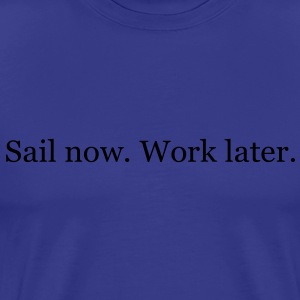 Sail now. Work later. - Männer Premium T-Shirt