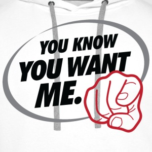 You Want Me 1 (dd)++ T-shirts - Mannen Premium hoodie