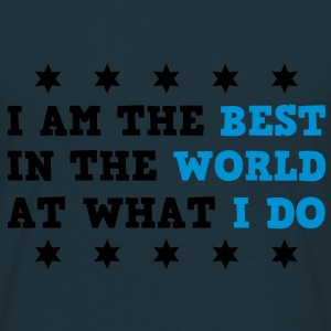I Am The Best In The World At What I Do Women's Hoodies & Sweatshirts - Männer T-Shirt