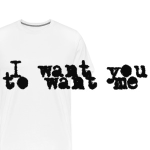 I Want You To Want Me - Männer Premium T-Shirt