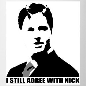 I STILL AGREE WITH NICK T-Shirts - Mug