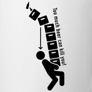 Too much beer can kill you! T-Shirt - Tasse