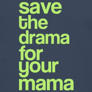 Save the Drama for you Mama - Party - Typo Taschen - Männer Premium Langarmshirt