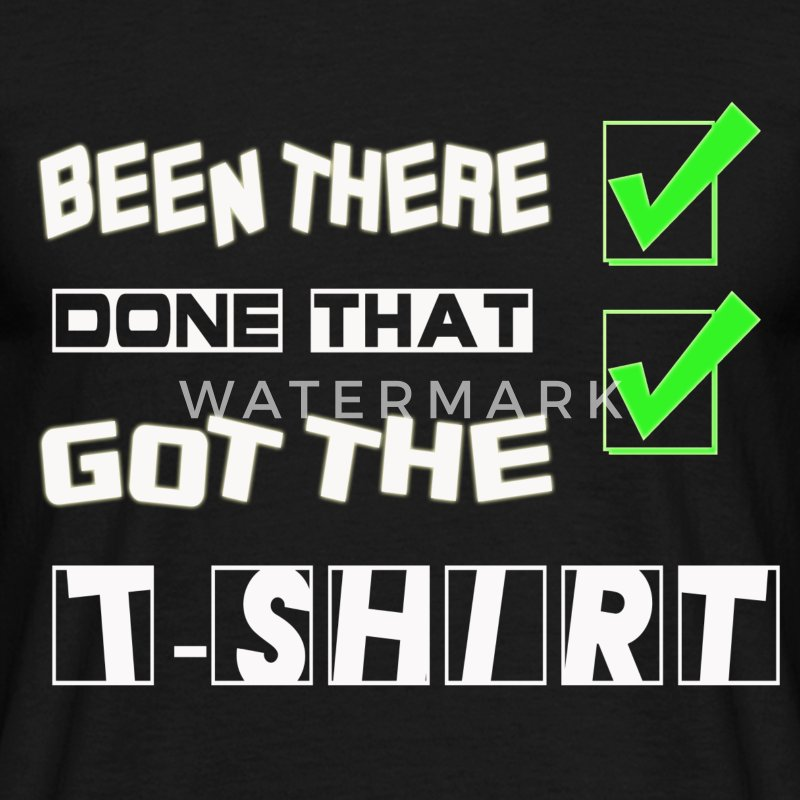 Been there done that got the t shirt - Men's T-Shirt