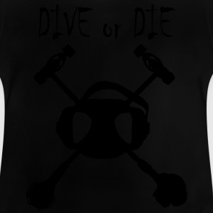 Dive Or Die Kids' Shirts - Baby T-Shirt