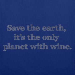 save the earth it's the only planet with wine - Stoffbeutel