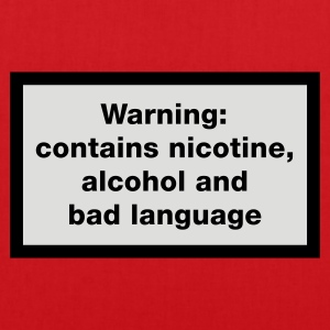 Warning: contains nicotine, alcohol, and bad language T-Shirts - Stoffbeutel