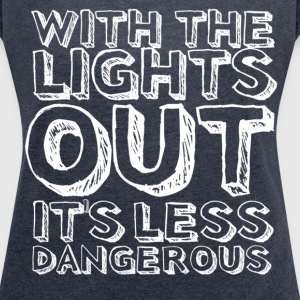 With the lights out! - Frauen T-Shirt mit gerollten Ärmeln