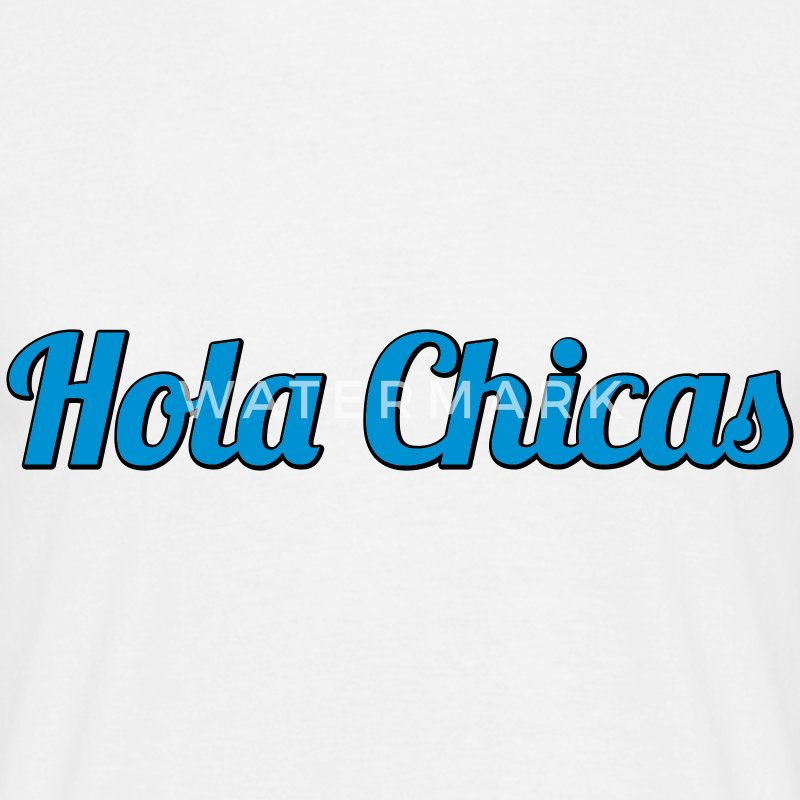 Hola Chicas | Hello Babes | Hallo Girls T-Shirts - Men's T-Shirt