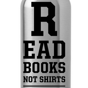 read books not shirts T-Shirts - Water Bottle