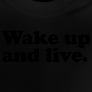 wake up and live Kids' Shirts - Baby T-Shirt