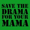 Save the Drama for your Mama Pullover - Männer Premium Hoodie